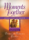 Moments Together for Living What You Believe: Devotions for Drawing Near to God & One Another - Dennis Rainey, Barbara Rainey