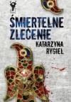 Śmiertelne zlecenie - Katarzyna Rygiel