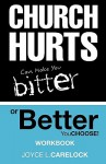 Church Hurts Can Make You Bitter or Better: You Choose! - Joyce L. Carelock