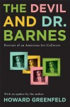 The Devil and Dr. Barnes: Portrait of an American Art Collector - Howard Greenfeld