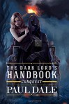 The Dark Lord's Handbook: Conquest (Volume 2) - Paul Dale