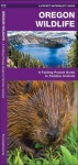 Oregon Wildlife: A Folding Pocket Guide to Familiar Species - James Kavanagh, Raymond Leung