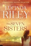The Seven Sisters: A Novel - Lucinda Riley