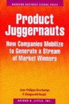 Product Juggernauts: How Companies Mobilize to Generate a Stream of Market Winners - Jean-Philippe Deschamps, P. Ranganath Nayak