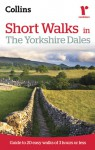 Short Walks in The Yorkshire Dales: Guide to 20 Easy Walks of 3 Hours or Less - Chris Townsend