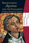 Rediscovering Aquinas and the Sacraments: Studies in Sacramental Theology (Hillenbrand Books) - Michael Dauphinaus, Matthew Levering
