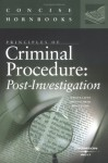 Principles Of Criminal Procedure: Post Investigation Concise Hornbook - Wayne R. Lafave, Nancy J. King, Jerold H. Israel