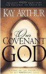 Our Covenant God: Living in the Security of His Unfailing Love - Kay Arthur