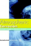 Atmospheric Corrosion - T. E. Graedel, Thomas E. Graedel