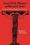 From Virile Woman to Womanchrist: Studies in Medieval Religion and Literature - Barbara Newman