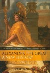 Alexander the Great: A New History - Waldemar Heckel, Lawrence A. Tritle