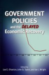 Government Policies and the Delayed Economic Recovery - Lee E. Ohanian, John Brian Taylor, Ian J. Wright