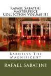 Rafael Sabatini Masterpiece Collection Volume III: Bardelys the Magnificent - Rafael Sabatini