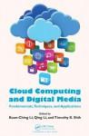 Cloud Computing and Digital Media: Fundamentals, Techniques, and Applications - Kuan-Ching Li, Qing Li, Timothy K Shih