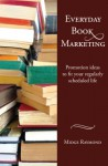 Everyday Book Marketing: Promotion ideas to fit your regularly scheduled life (Everyday Writer Series 2) - Midge Raymond