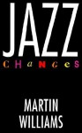 Jazz Changes - Martin Williams