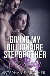 Giving My Billionaire Stepbrother A Baby - Stephanie Brother