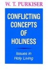 Conflicting Concepts of Holiness: Issues in Holy Living - W.T. Purkiser