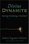 Divine Dynamite: Entering Awakening's Heartland - Robert Augustus Masters