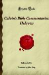 Hebrews (Calvin's Bible Commentaries) - John Calvin