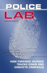 Police Lab: How Forensic Science Tracks Down and Convicts Criminals - David L. Owen, Antonio J. Mendez