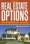 The Complete Guide to Real Estate Options: What Smart Investors Need to Know--Explained Simply - Steven D. Fisher