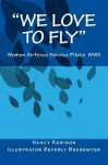 We Love to Fly: Women Airforce Service Pilots WWII - Nancy Robison, Beverly Beesemyer