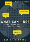 What Can I Do?: Making a Global Difference Right Where You Are - David Livermore