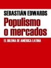 Populismo o mercados - Sebastian Edwards