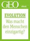 Evolution: Was macht den Menschen einzigartig? (GEO eBook Single) (German Edition) - Geo, GEO Magazin, GEO eBook