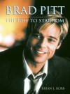 Brad Pitt: The Rise to Stardom - Brian J. Robb
