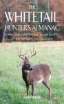 The Whitetail Hunter's Almanac: More Than Eight Hundred Tips and Tactics to Help You Get a Deer This Season - John Weiss