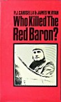 Who Killed The Red Baron?: Baron Manfred Von Richthofen - P.J. Carisella, James W. Ryan