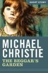 The Beggar's Garden: Short Story - Michael Christie