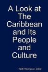 A Look at the Caribbean and Its People and Culture - Keith Thompson