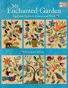 My Enchanted Garden: Applique Quilts in Cotton and Wool - That Patchwork Place