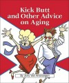 Kick Butt and Other Advice on Aging - Jerry Van Amerongen