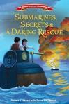Submarines, Secrets and a Daring Rescue (American Revolutionary War Adventures) - Robert A. Skead, Robert J. Skead