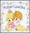 Mother, I Love You (Precious Moments (Garborg)) - Garborgs Publishing