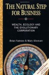 The Natural Step for Business: Wealth, Ecology & the Evolutionary Corporation (Conscientious Commerce) - Brian Nattrass, Mary Altomare, Paul Hawken