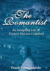 The Romantist: An Imagined Life of Francis Marion Crawford - Frank Palescandolo