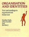 Organisation and Identities: Text and Readings in Organisational Behaviour - Heather Clark, John Chandler, Jim Barry