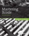 Mastering Xcode: Develop and Design, 2/E - Maurice Kelly, Joshua Nozzi