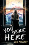 You Were Here - Cori McCarthy