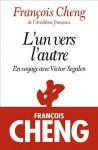 L'Un vers l'autre:En voyage avec Victor Segalen - François Cheng