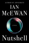 Nutshell: A Novel - Ian McEwan