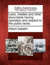 Laws, Treaties and Other Documents Having Operation and Respect to the Public Lands. - Albert Gallatin