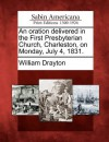 An Oration Delivered in the First Presbyterian Church, Charleston, on Monday, July 4, 1831. - William Drayton