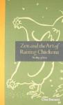 Zen and the Art of Raising Chickens: The Way of Hen. Clea Edelblute - Clea Danaan