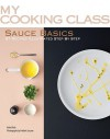 Sauce Basics: 87 Recipes Illustrated Step by Step - Keda Black, Frédéric Lucano